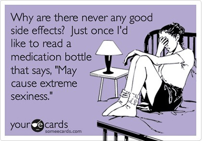 Why are there never any good side effects?